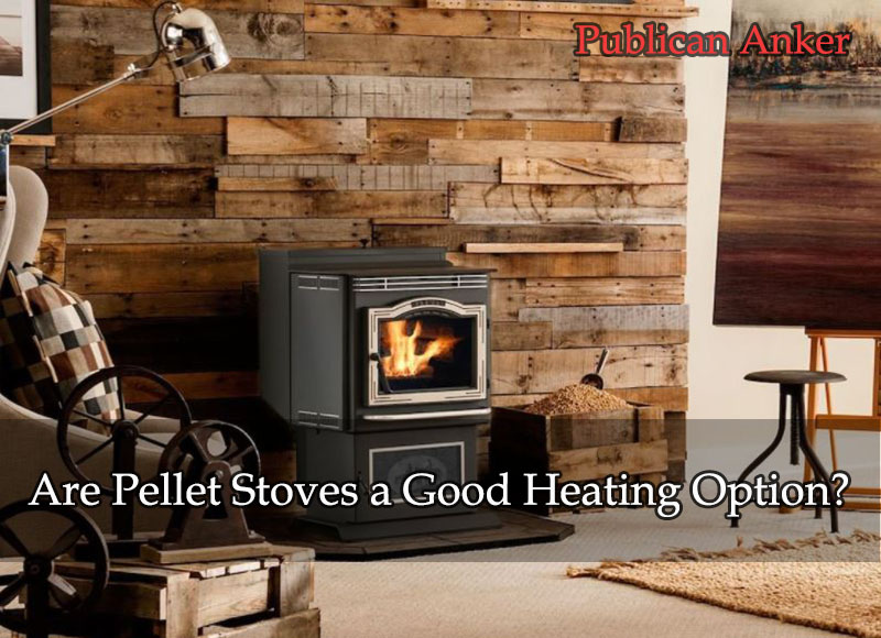 Are Pellet Stoves a Good Heating Option