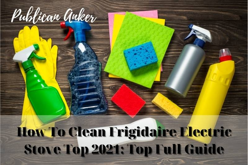 How To Clean Frigidaire Electric Stove Top 2021 Top Full Guide