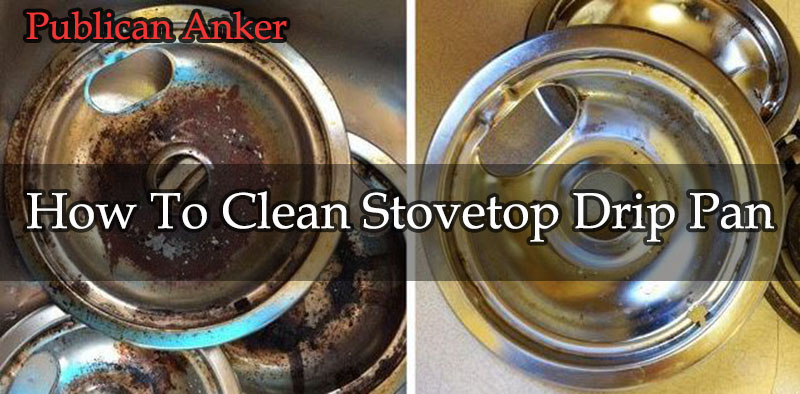 How To Clean Stovetop Drip Pan