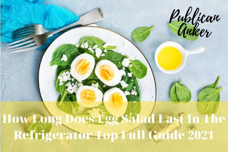 How Long Does Egg Salad Last In The Refrigerator Top Full Guide 2021