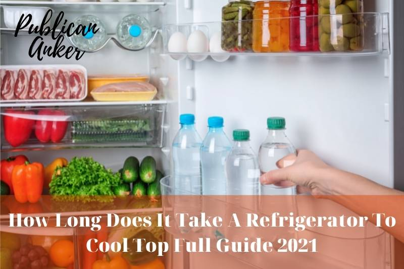 How Long Does It Take A Refrigerator To Cool Top Full Guide 2021