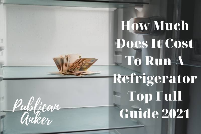 How Much Does It Cost To Run A Refrigerator Top Full Guide 2021