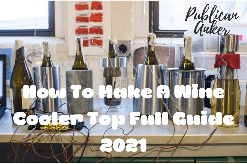 How To Make A Wine Cooler Top Full Guide 2021