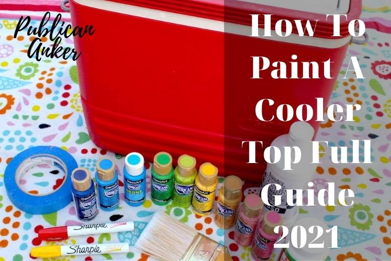 How To Paint A Cooler Top Full Guide 2021