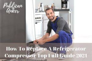 How To Replace A Refrigerator Compressor Top Full Guide 2021