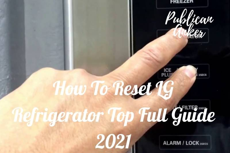 How To Reset LG Refrigerator Top Full Guide 2021
