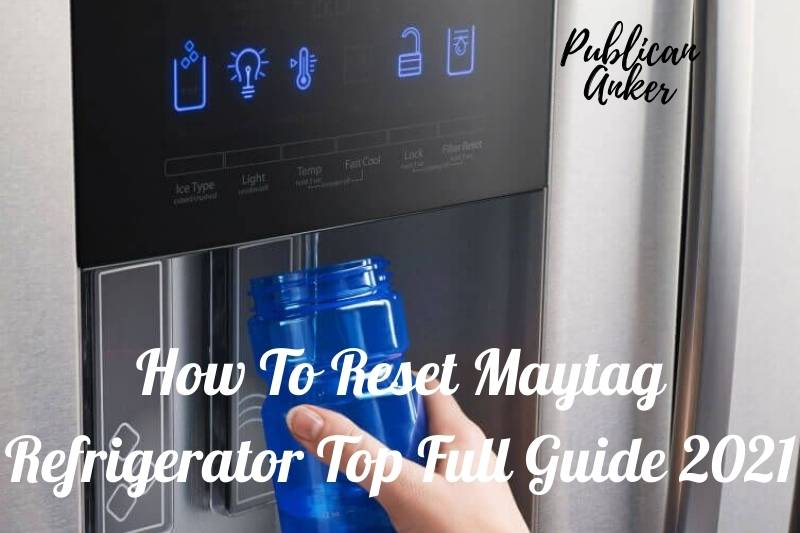 How To Reset Maytag Refrigerator Top Full Guide 2021 (1)
