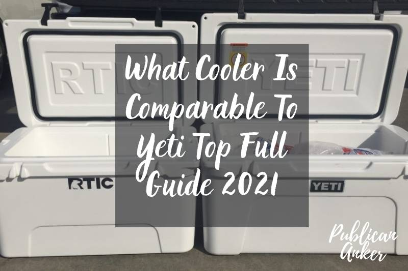 What Cooler Is Comparable To Yeti Top Full Guide 2021