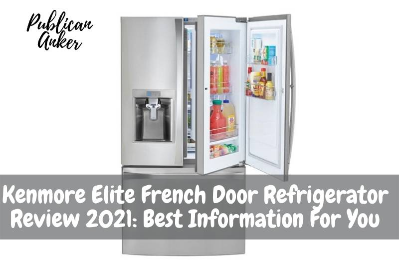 Kenmore Elite French Door Refrigerator Review 2021 Best Information For You