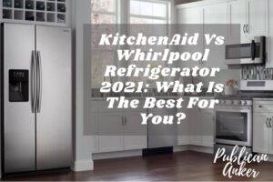 KitchenAid Vs Whirlpool Refrigerator 2021 What Is The Best For You