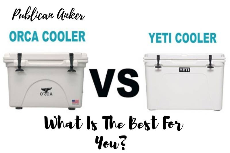 Orca Cooler Vs Yeti 2021 What Is The Best For You