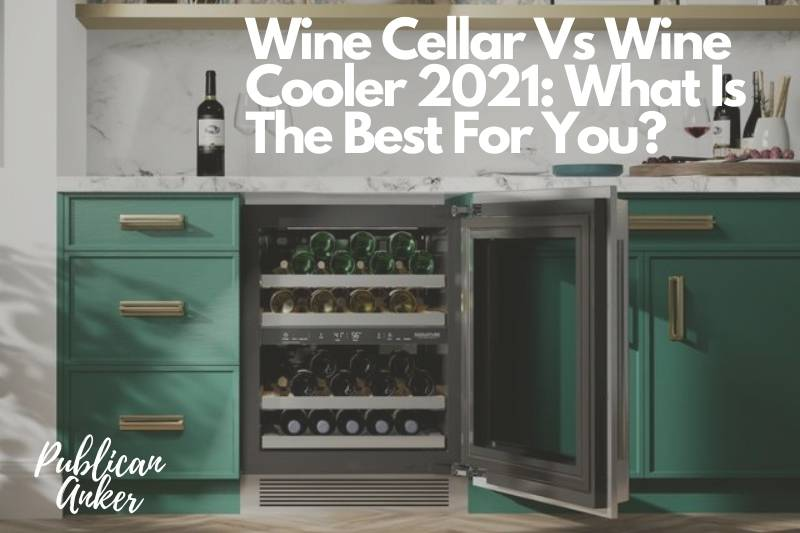 Wine Cellar Vs Wine Cooler 2021 What Is The Best For You