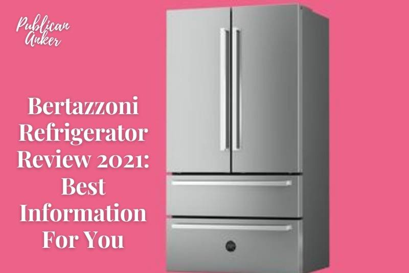 Bertazzoni Refrigerator Review 2021 Best Information For You