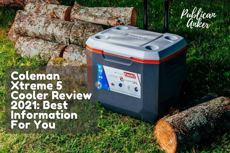 Coleman Xtreme 5 Cooler Review 2021 Best Information For You