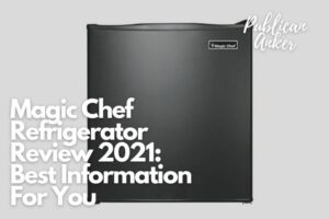 Magic Chef Refrigerator Review 2021 Best Information For You