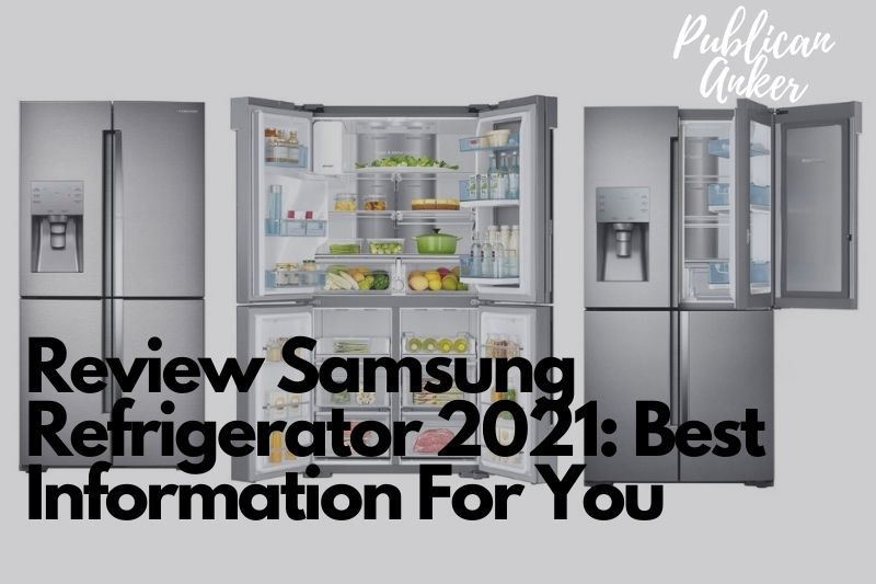 Review Samsung Refrigerator 2021 Best Information For You