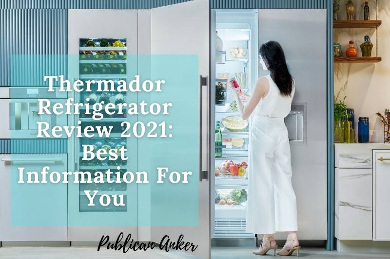 Thermador Refrigerator Review 2021 Best Information For You