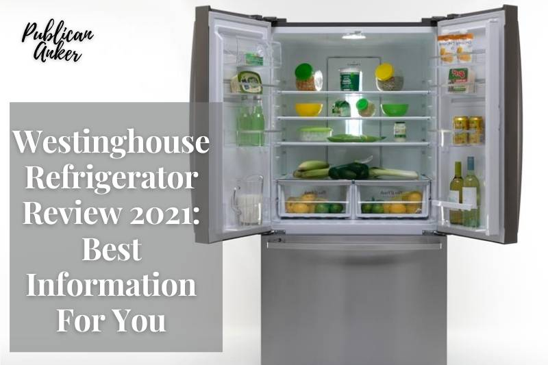 Westinghouse Refrigerator Review 2021 Best Information For You